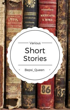 Various Short Stories by Bepsi_Queen