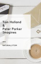 Tom Holland and Peter Parker Imagines by naturallytom