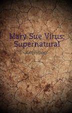 Mary Sue Virus: Supernatural by Kenlybop