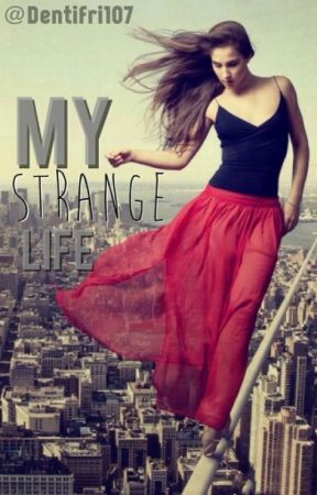 My strange life by Dentifri107