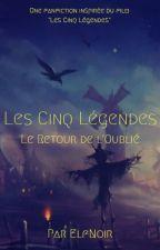 Les Cinq Légendes : Le Retour de l'Oublié by LouveLunaire88
