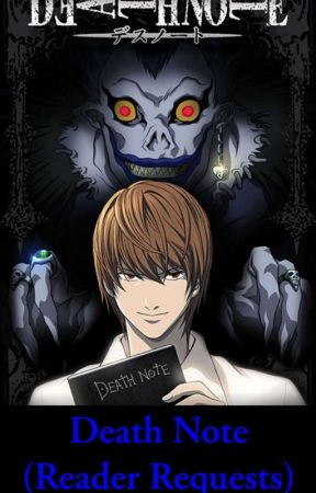 Death Note [Reader Requests]  by Chocolatecondoms