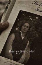 {Thirty-Five Owls} by marauderseramostly