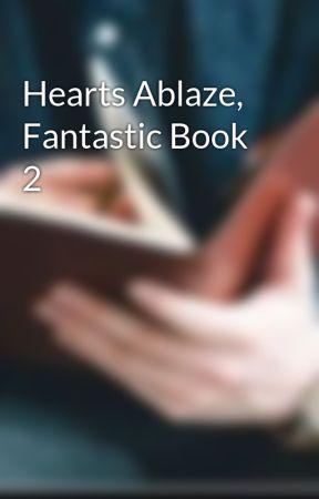 Hearts Ablaze, Fantastic Book 2 by Samk723