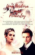 Uma Herdeira Para Pemberley - Fanfic de Orgulho e Preconceito by Austen_Girl