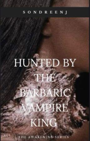 Hunted By The Barbaric Vampire King by queenofthewalk
