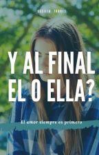 Y al final Él o Ella? by CeciliaTorres143