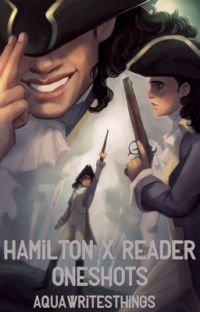 Hamilton X Reader Oneshots cover