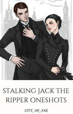 Stalking Jack the Ripper Oneshots by city_of_fae