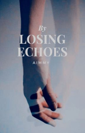Losing Echoes [Complete] by AimmyB