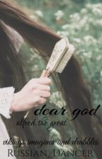 dear god ➢ alfred the great by eivor_teiwaz