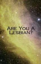 Are You A Lesbian? by _R9nny_