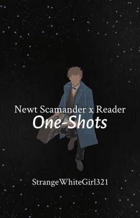 Newt Scamander x Reader One-Shots by StrangeWhiteGirl321