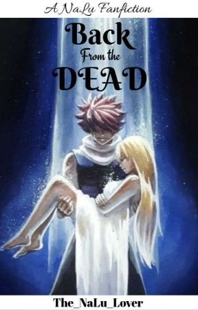Back from the dead (Fairy Tail/NaLu fanfic) [On going] by The_NaLu_Lover