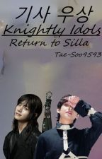 Knightly Idols: Return to Silla (Complete) by FrostGlass93