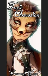Toxic Obsession (FNaF x Reader One-Shot Collection) cover