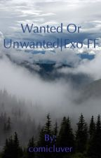 Wanted or Unwanted | Exo FF (Slowly Ongoing) by comicluver