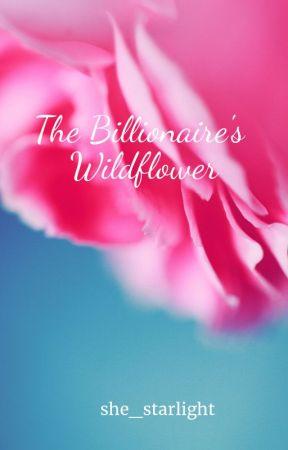 The Billionaire's Wildflower by she_starlight