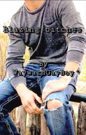 Blazing Bitches by WaywardGayBoy
