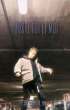 Juste toi et moi (en Réécriture)  by iamthegodcandy