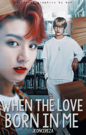 WHEN THE LOVE BORN IN ME 承 kth&jjk. ៹! by JEONCEREZA