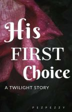 His First Choice (A Twilight Story) by PezPezzy