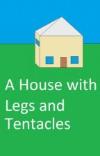 A House With Legs and Tentacles by Chronus47