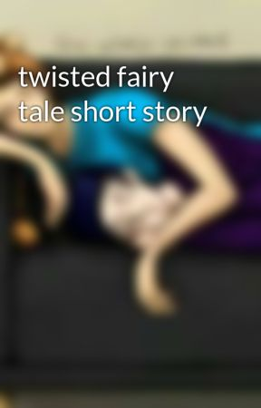 twisted fairy tale short story by ShannonBarnett7