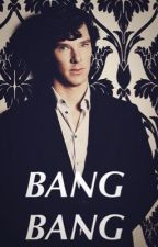 Bang Bang [Sherlock x Reader] by EeveeStarChild