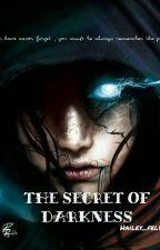 The Secret of Darkness  بقلم Hailey_felix