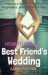 How To Break : Best friend's Wedding.  cover