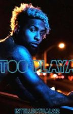 Too Playa  by intellectual212