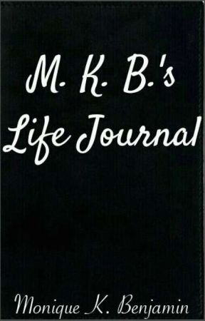 M. K. B.'s Life Journal (Not A Book) by Monicey