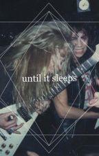 Until It Sleeps by juliettekennedy