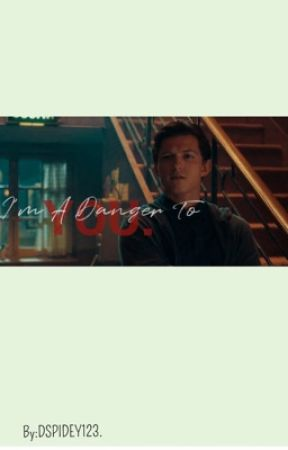 I'M A DANGER TO YOU  {Tom Holland x Reader}.  by Dspidey123