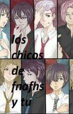 los chicos de fnafhs y tu by lunichi_13579