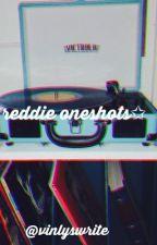 Reddie Oneshots  by vinylsnwrite