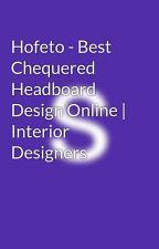 Hofeto - Best Chequered Headboard Design Online | Interior Designers by hofee123