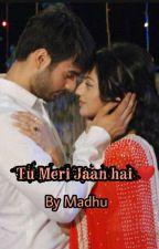 Tu Meri Jaan hai ❤️ (Completed) by Cutiee_Madhu