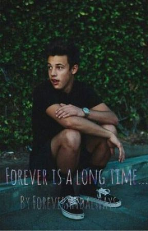 Forever is a long time... *Cameron Dallas Fanfic* by foreverandalways470