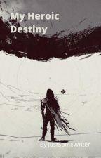 My Heroic Destiny by JustSomeWriter327