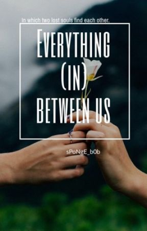Everything (in) between us by sPoNgE_b0b