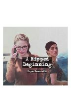 A Ripped Beginning (A Supercorp Story) by superbenoist16