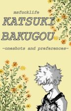 ~Katsuki Bakugou Oneshots and Preferences~ by MsFuckLife