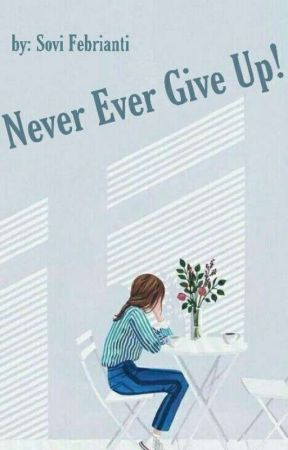NEVER EVER GIVE UP! [HIATUS] by pcy_sovi