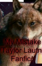 My Mistake //Taylor Lautner Fanfic//: by Neca_LynchR5
