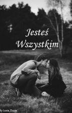 Jesteś WSZYSTKIM by Lusia_Dusia