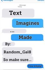 Text Imagines...|✔| by Random_Gal8