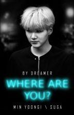 Where are you? || Min Yoongi \ Suga ♥ by Dangerous_Woman72