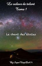 Le voleur de talent Tome I: Le chant des étoiles by JamesCameron974